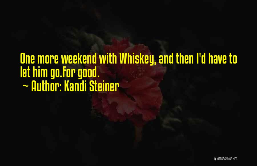 Have A Good Weekend Quotes By Kandi Steiner