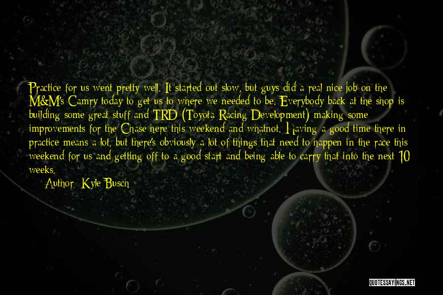 Have A Good Weekend Quotes By Kyle Busch
