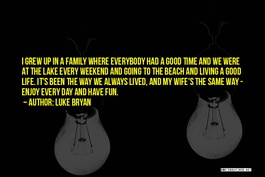 Have A Good Weekend Quotes By Luke Bryan