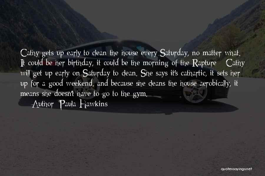 Have A Good Weekend Quotes By Paula Hawkins