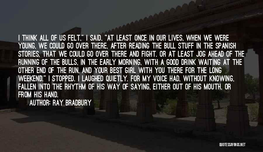 Have A Good Weekend Quotes By Ray Bradbury
