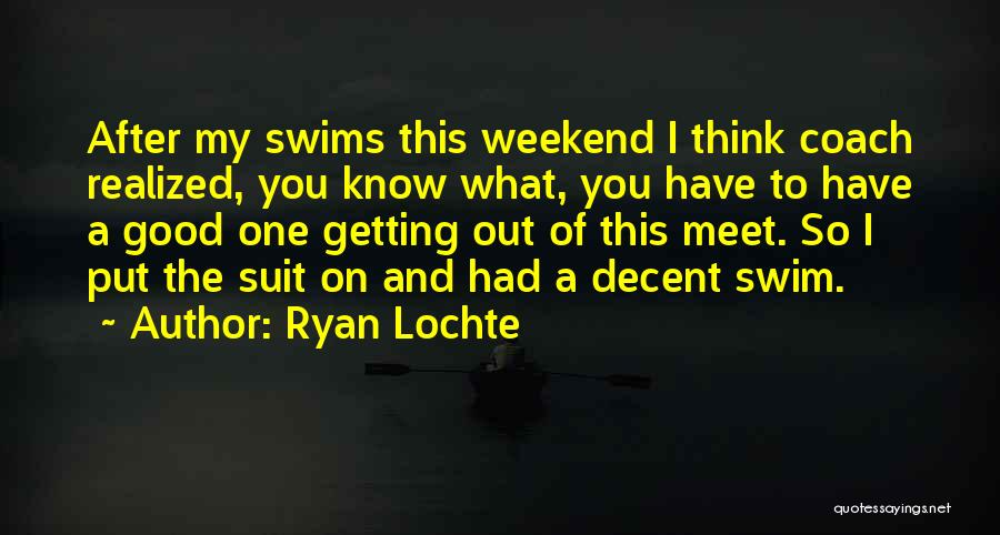Have A Good Weekend Quotes By Ryan Lochte