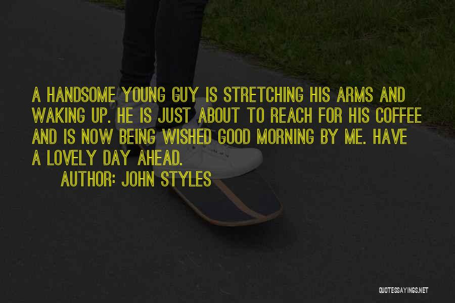Have A Lovely Morning Quotes By John Styles