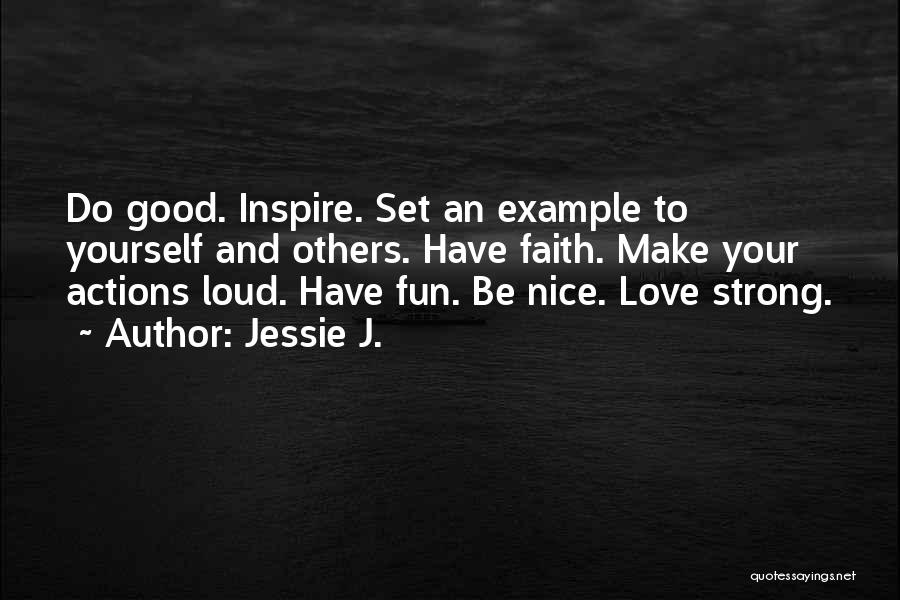 Have Faith And Be Strong Quotes By Jessie J.