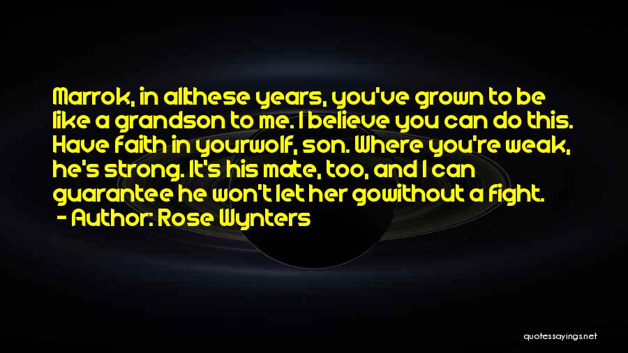 Have Faith And Be Strong Quotes By Rose Wynters