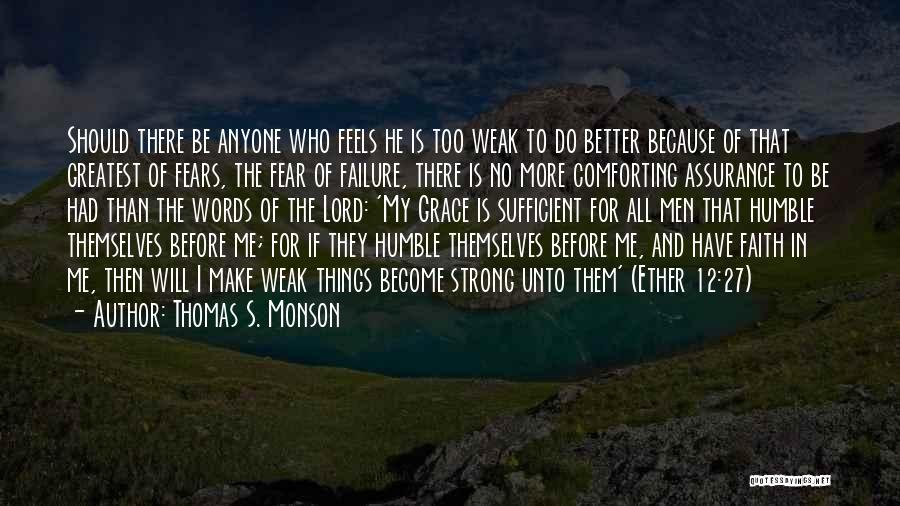 Have Faith And Be Strong Quotes By Thomas S. Monson