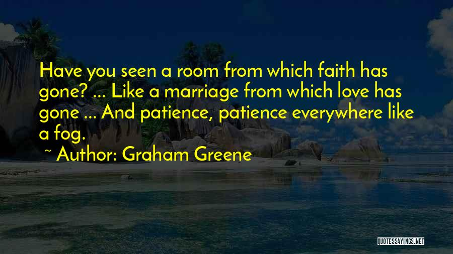 Have Faith And Patience Quotes By Graham Greene