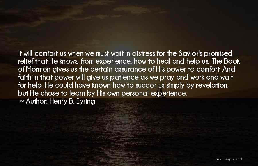 Have Faith And Patience Quotes By Henry B. Eyring