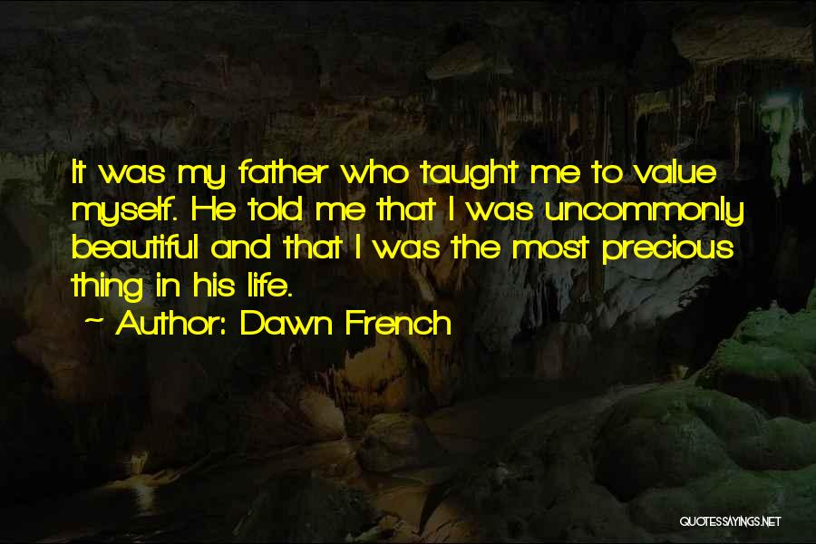 Have I Told You How Beautiful You Are Quotes By Dawn French