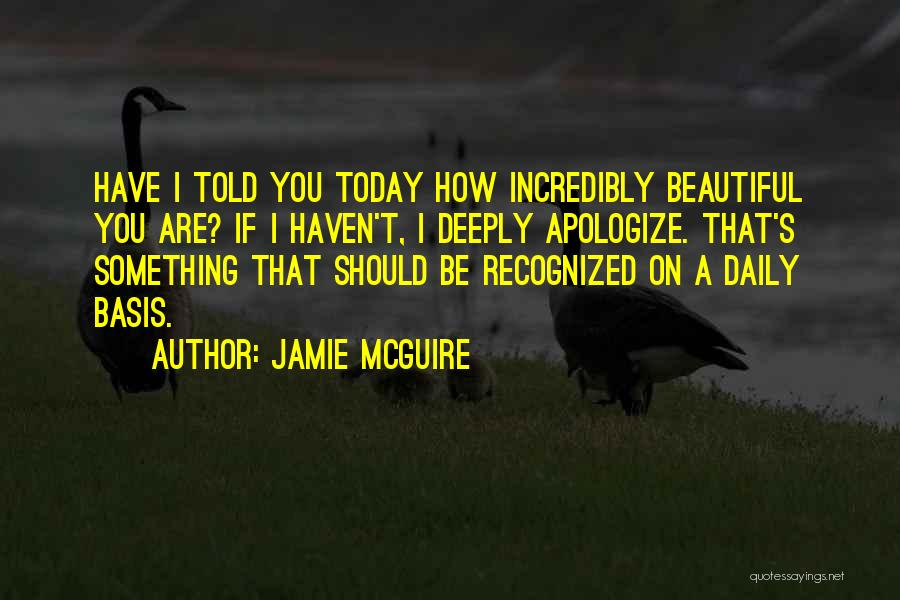 Have I Told You How Beautiful You Are Quotes By Jamie McGuire