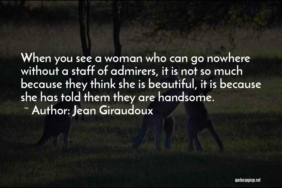 Have I Told You How Beautiful You Are Quotes By Jean Giraudoux