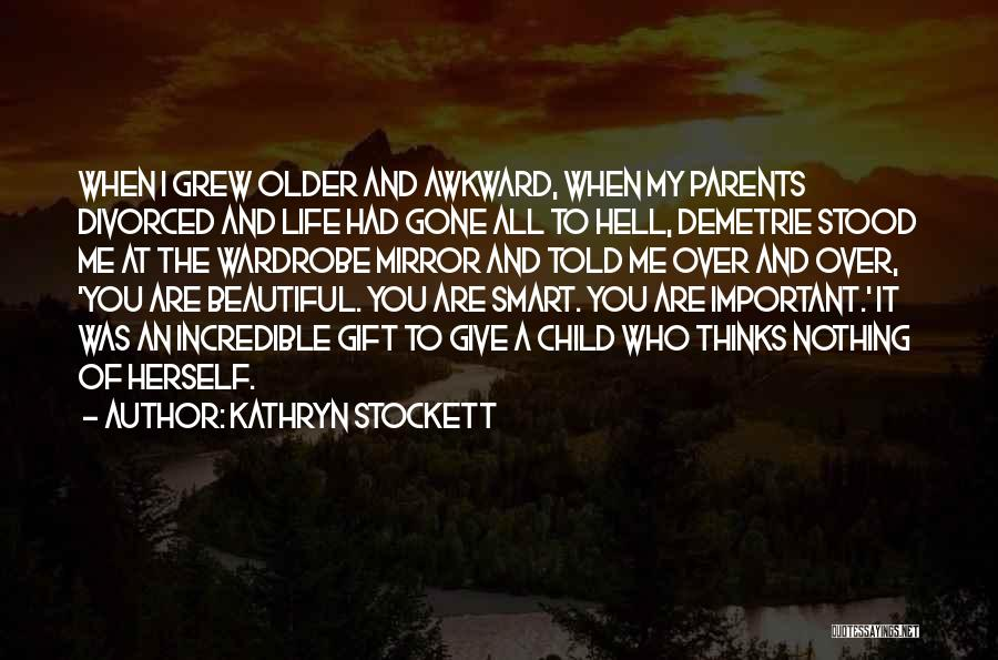 Have I Told You How Beautiful You Are Quotes By Kathryn Stockett