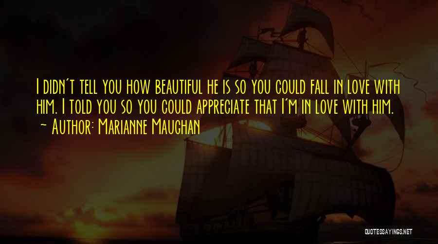 Have I Told You How Beautiful You Are Quotes By Marianne Maughan