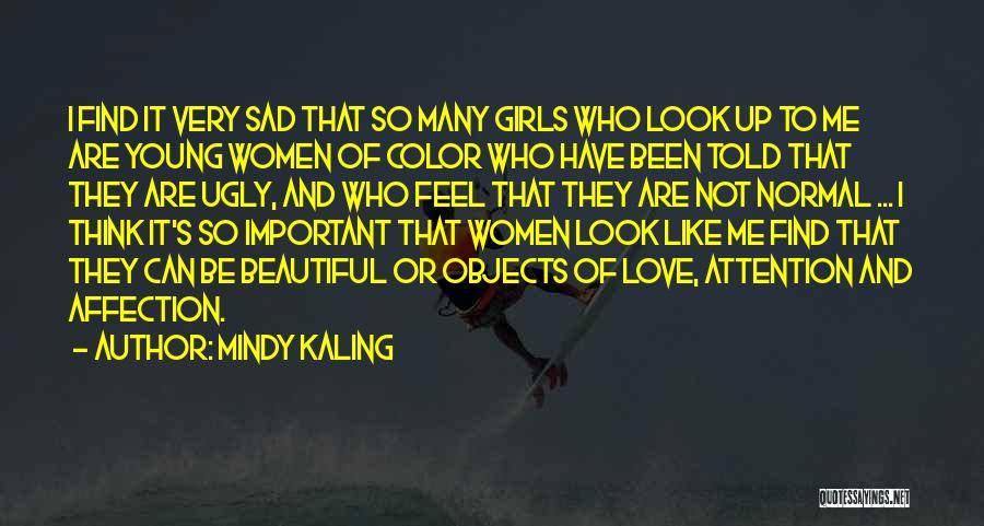 Have I Told You How Beautiful You Are Quotes By Mindy Kaling