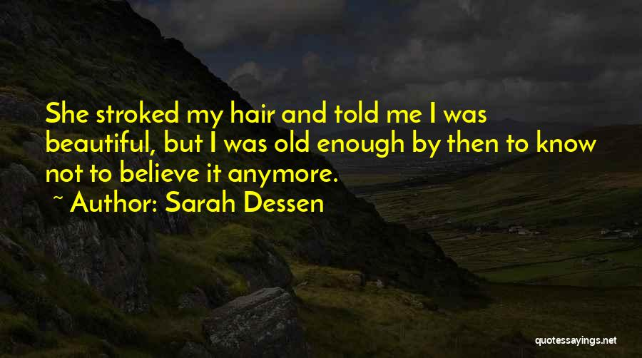 Have I Told You How Beautiful You Are Quotes By Sarah Dessen