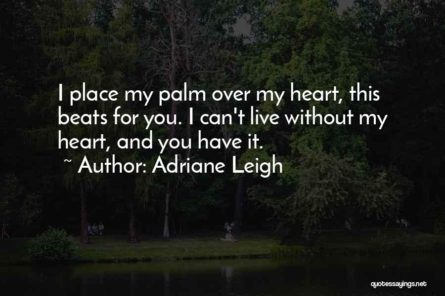 Have My Heart Quotes By Adriane Leigh