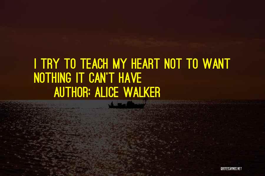 Have My Heart Quotes By Alice Walker