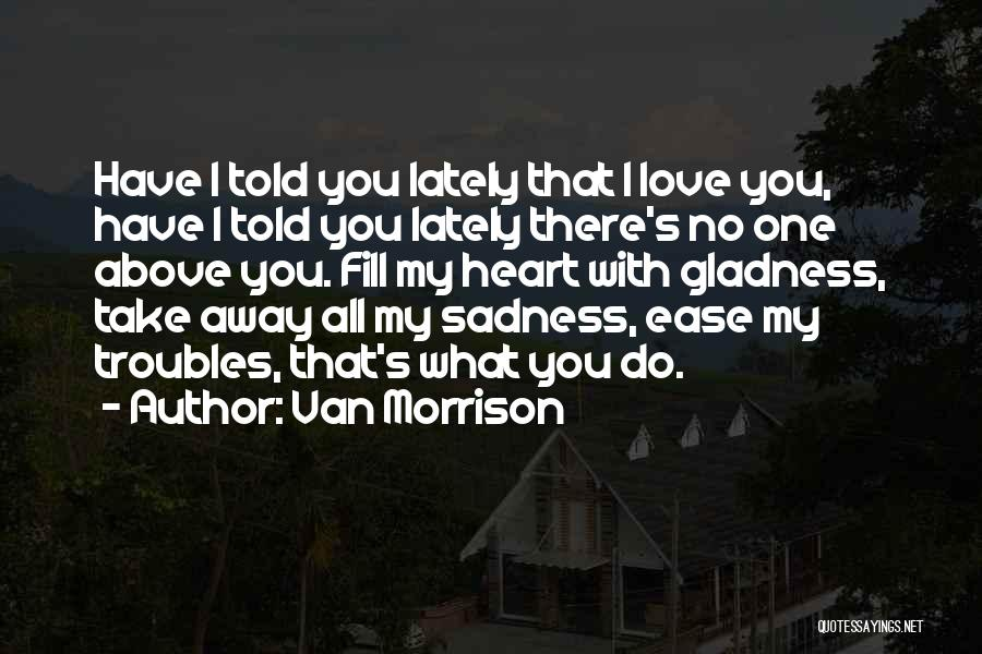 Have My Heart Quotes By Van Morrison
