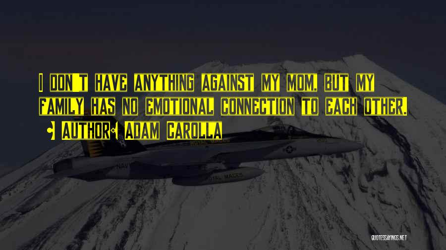 Have No Family Quotes By Adam Carolla