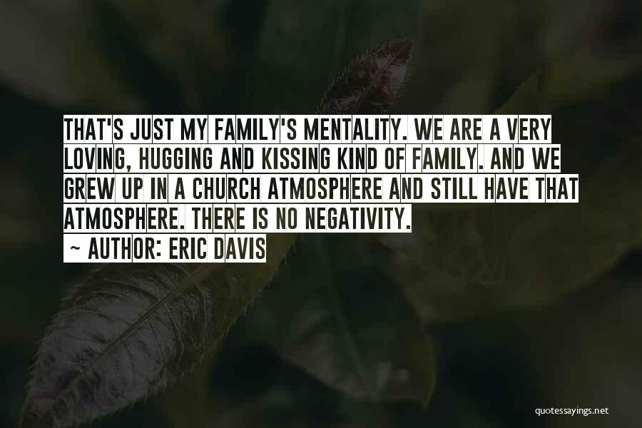 Have No Family Quotes By Eric Davis