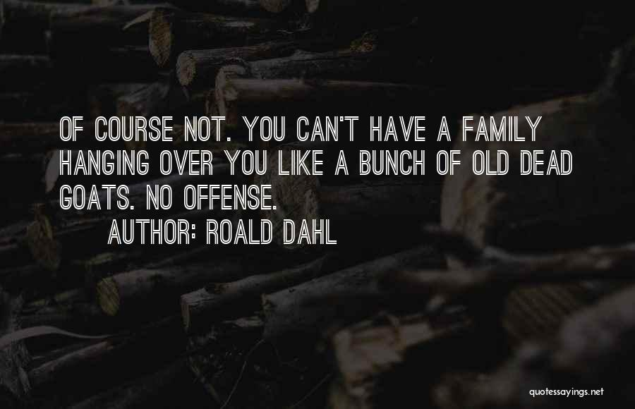Have No Family Quotes By Roald Dahl
