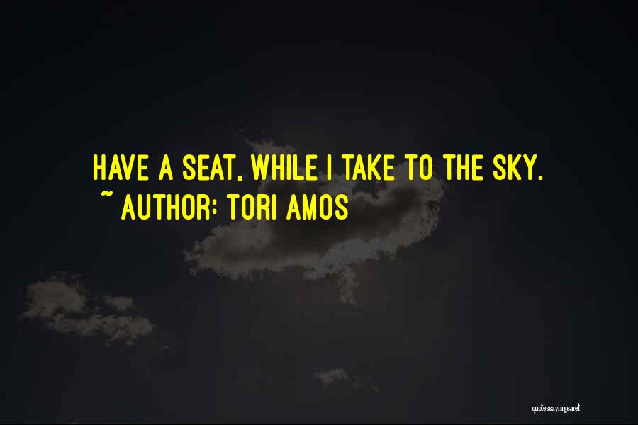 Have Several Seats Quotes By Tori Amos