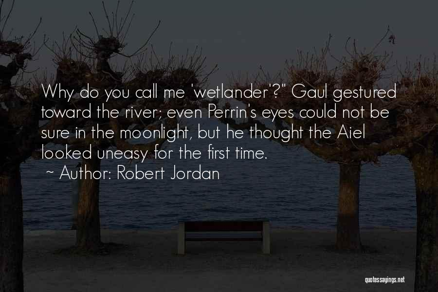Have You Ever Looked At Someone And Thought Quotes By Robert Jordan