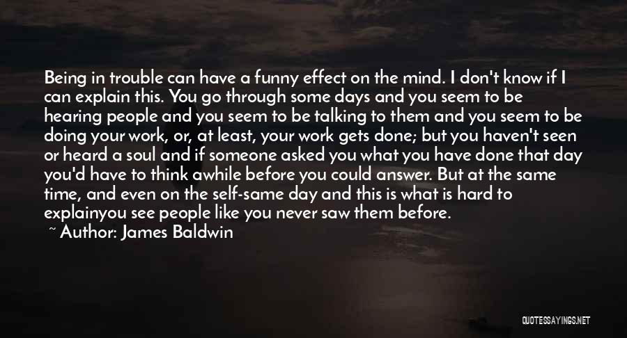 Haven't Seen You In Awhile Quotes By James Baldwin
