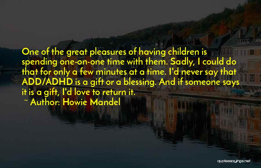 Having A Great Time With Someone Quotes By Howie Mandel