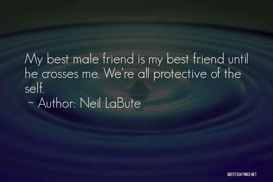 Having A Male Best Friend Quotes By Neil LaBute