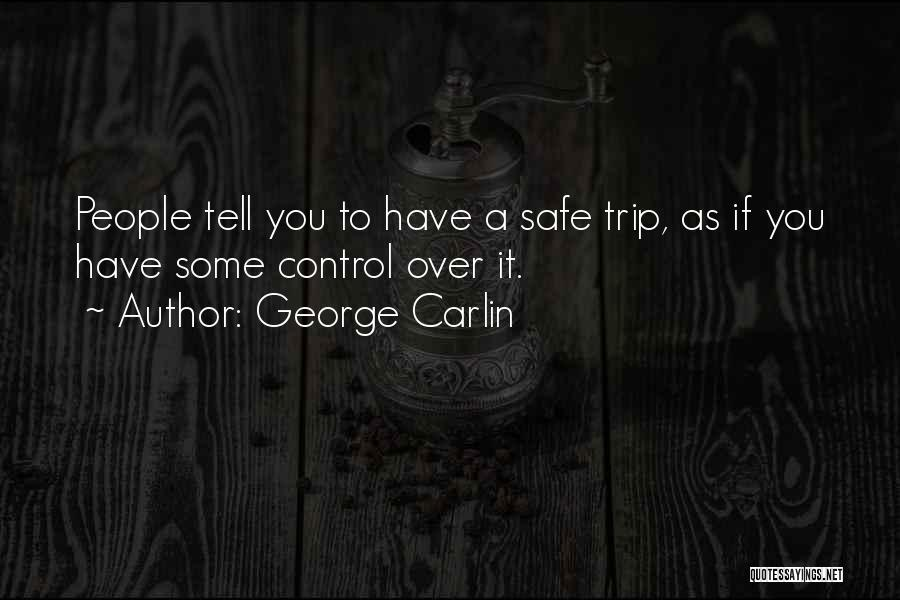 Having A Safe Trip Quotes By George Carlin