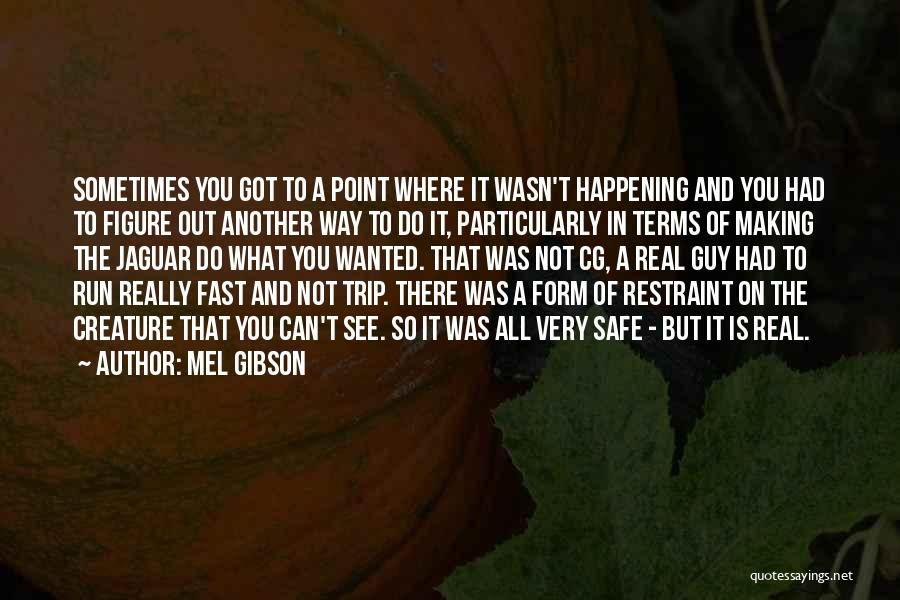 Having A Safe Trip Quotes By Mel Gibson