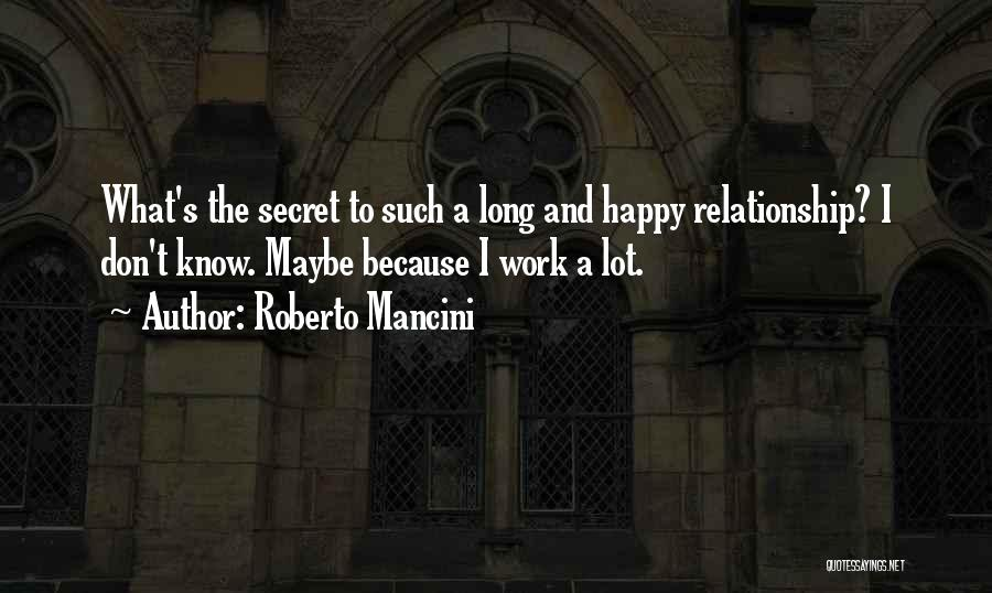 Having A Secret Relationship Quotes By Roberto Mancini