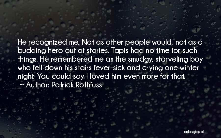 Having A Sick Loved One Quotes By Patrick Rothfuss