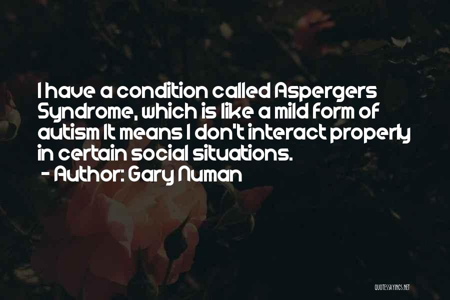 Having Aspergers Quotes By Gary Numan