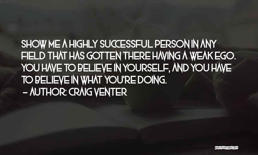 Having Believe In Yourself Quotes By Craig Venter