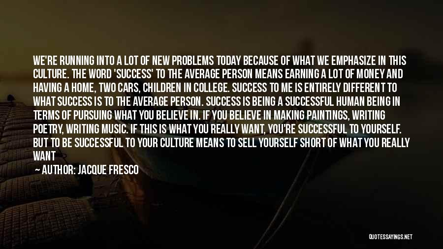 Having Believe In Yourself Quotes By Jacque Fresco