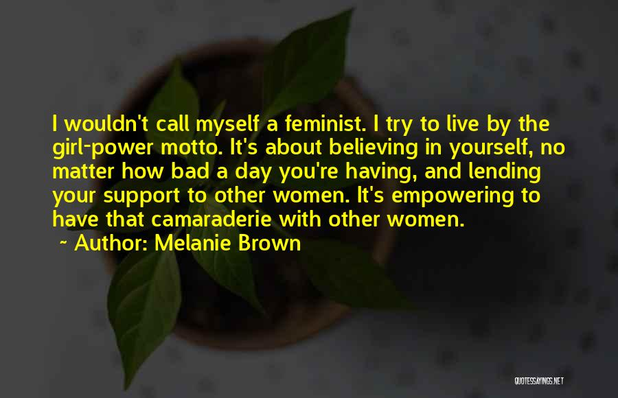 Having Believe In Yourself Quotes By Melanie Brown