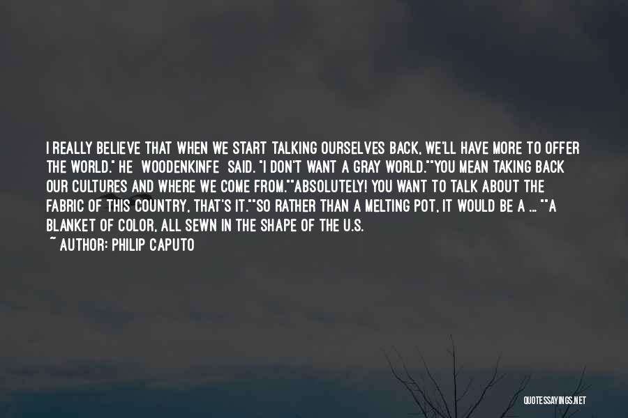 Having Believe In Yourself Quotes By Philip Caputo
