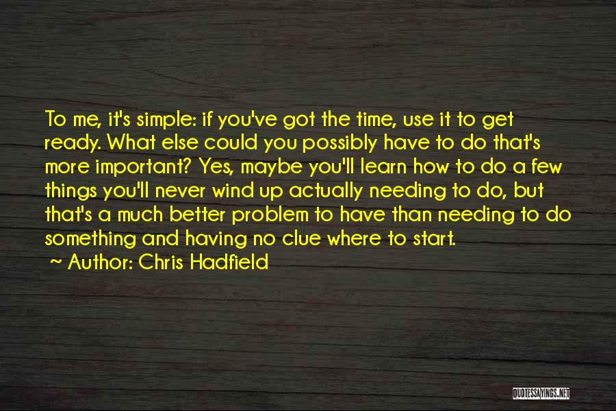 Having Better Things To Do Quotes By Chris Hadfield