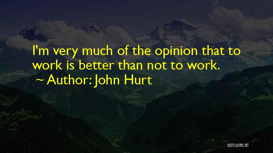 Having Better Things To Do Quotes By John Hurt