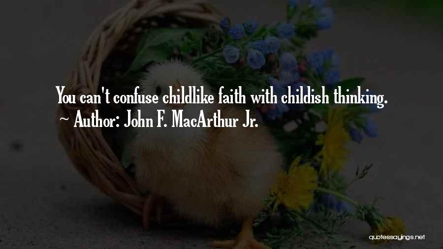 Having Childlike Faith Quotes By John F. MacArthur Jr.