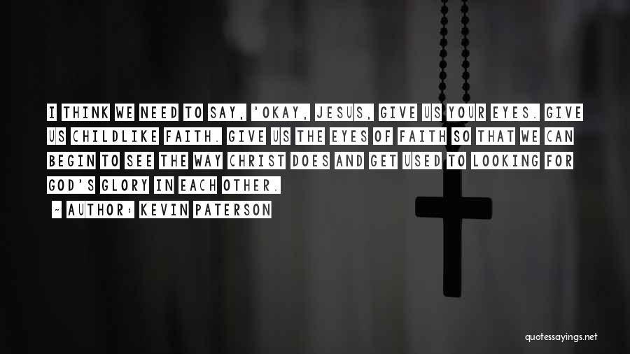 Having Childlike Faith Quotes By Kevin Paterson