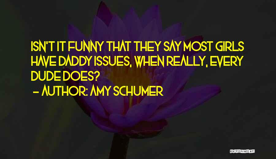 Having Daddy Issues Quotes By Amy Schumer