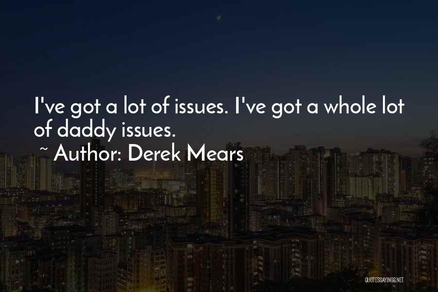 Having Daddy Issues Quotes By Derek Mears
