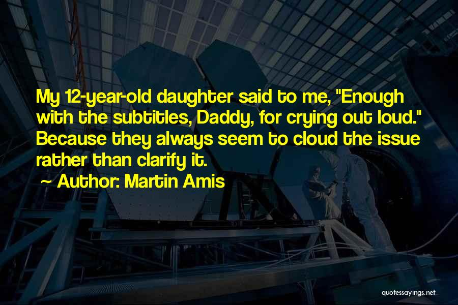 Having Daddy Issues Quotes By Martin Amis
