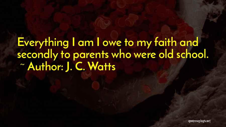 Having Faith Everything Will Be Ok Quotes By J. C. Watts