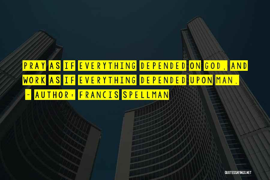 Having Faith That Everything Will Work Out Quotes By Francis Spellman