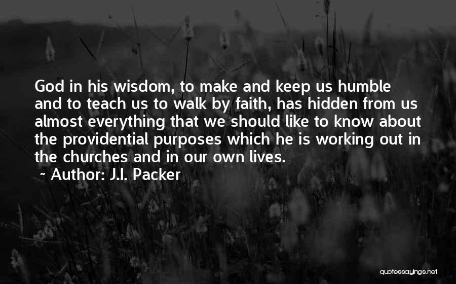 Having Faith That Everything Will Work Out Quotes By J.I. Packer