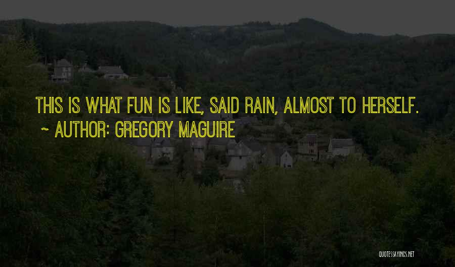 Having Fun In The Rain Quotes By Gregory Maguire
